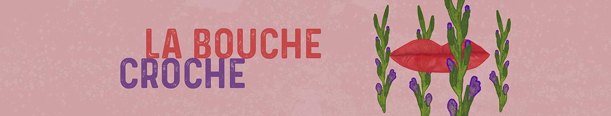 LA BOUCHE CROCHE